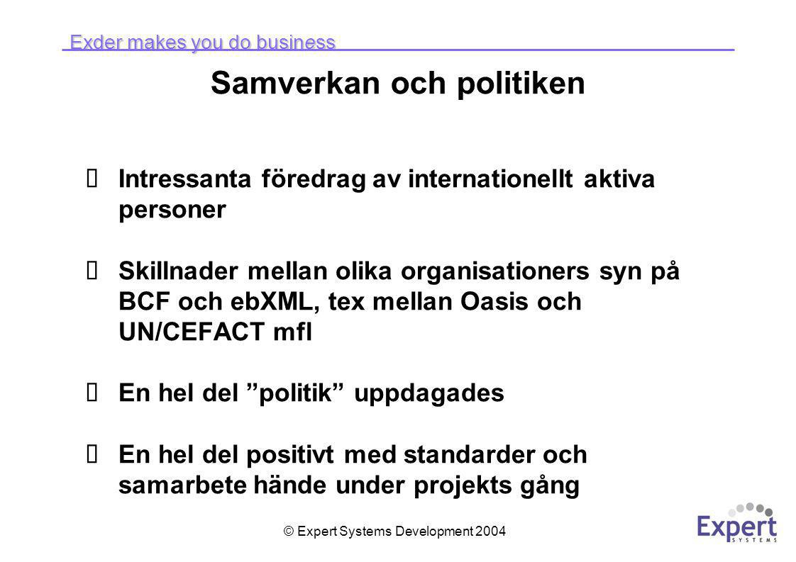 Exder makes you do business © Expert Systems Development 2004 Samverkan och politiken  Intressanta föredrag av internationellt aktiva personer  Skil