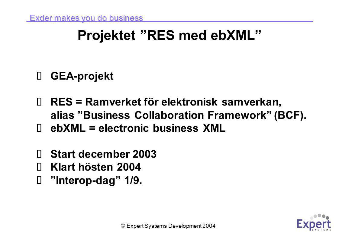 "Exder makes you do business © Expert Systems Development 2004 Projektet ""RES med ebXML""  GEA-projekt  RES = Ramverket för elektronisk samverkan, ali"