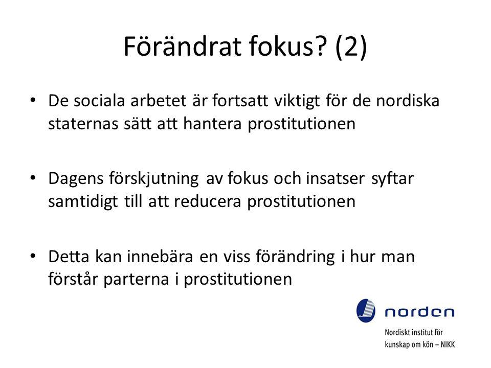 Förändrat fokus? (2) De sociala arbetet är fortsatt viktigt för de nordiska staternas sätt att hantera prostitutionen Dagens förskjutning av fokus och