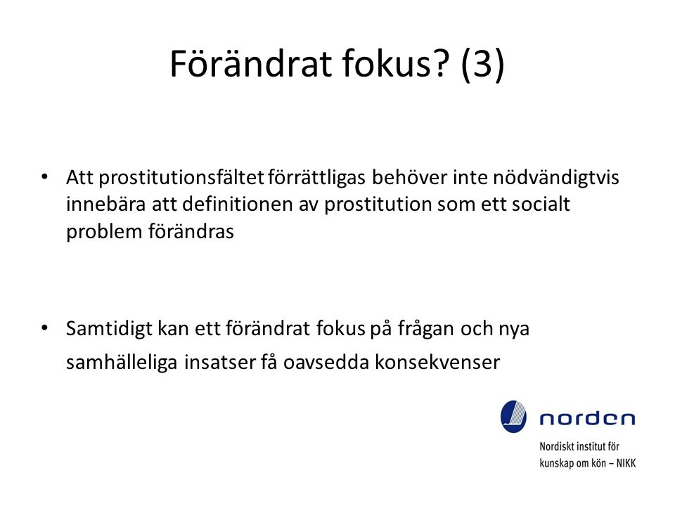 Förändrat fokus? (3) Att prostitutionsfältet förrättligas behöver inte nödvändigtvis innebära att definitionen av prostitution som ett socialt problem