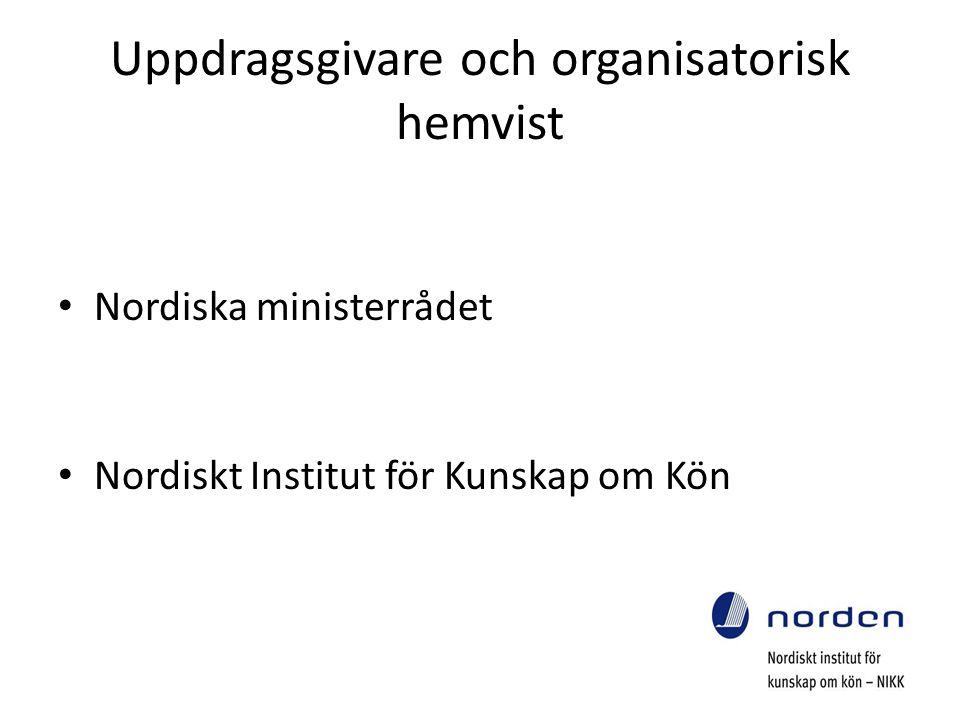 Uppdragsgivare och organisatorisk hemvist Nordiska ministerrådet Nordiskt Institut för Kunskap om Kön