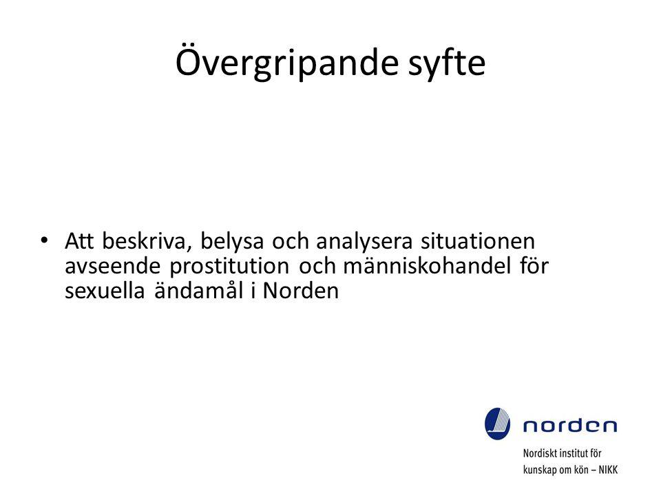 Övergripande syfte Att beskriva, belysa och analysera situationen avseende prostitution och människohandel för sexuella ändamål i Norden