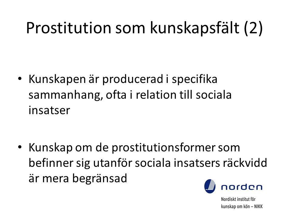 Prostitution som kunskapsfält (2) Kunskapen är producerad i specifika sammanhang, ofta i relation till sociala insatser Kunskap om de prostitutionsformer som befinner sig utanför sociala insatsers räckvidd är mera begränsad