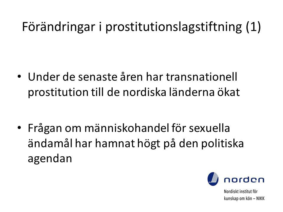 Förändringar i prostitutionslagstiftning (2) Samtliga länder har instiftat förbud mot människohandel Kopplerilagstiftningen har ändrats i flera länder Avkriminalisering av sexförsäljning (Danmark och Island) Kriminalisering av sexköp (Sverige och Finland)