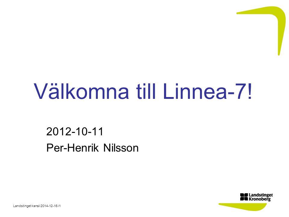 Landstinget kansli 2014-12-16 /1 Välkomna till Linnea-7! 2012-10-11 Per-Henrik Nilsson