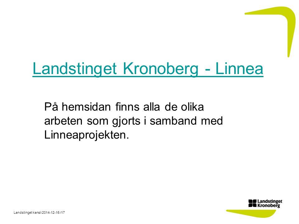 Landstinget kansli 2014-12-16 /17 Landstinget Kronoberg - Linnea På hemsidan finns alla de olika arbeten som gjorts i samband med Linneaprojekten.