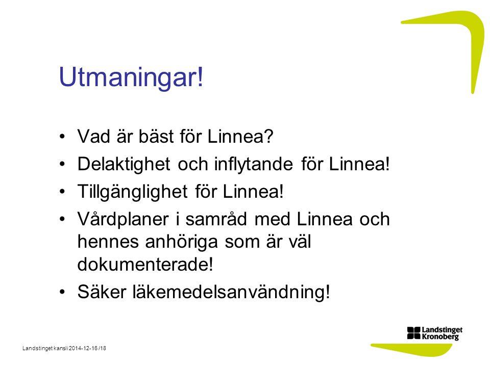 Landstinget kansli 2014-12-16 /18 Utmaningar. Vad är bäst för Linnea.