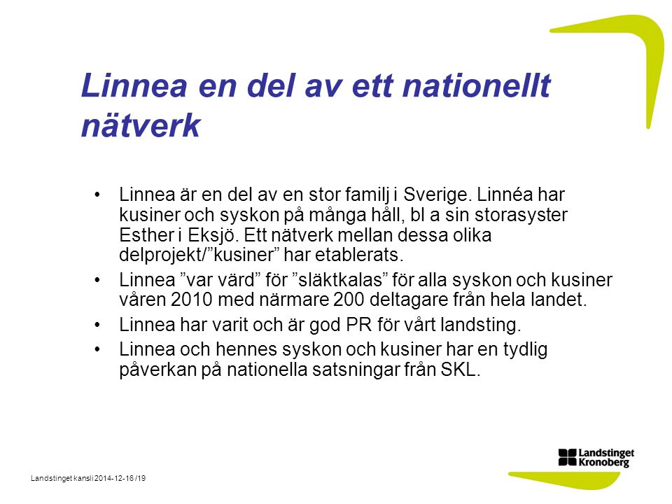 Landstinget kansli 2014-12-16 /19 Linnea en del av ett nationellt nätverk Linnea är en del av en stor familj i Sverige.