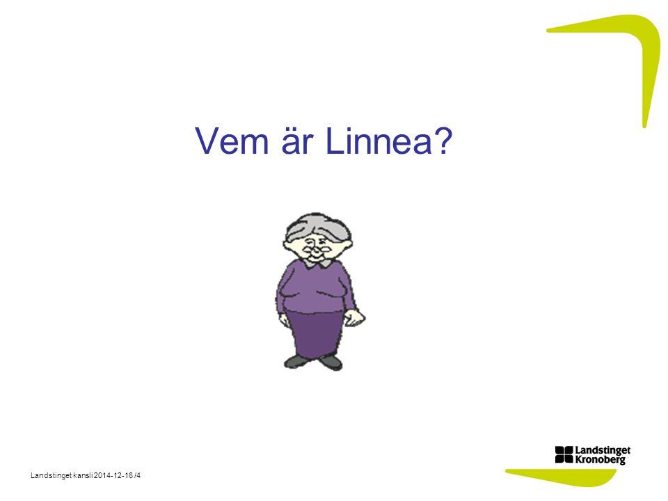 Landstinget kansli 2014-12-16 /4 Vem är Linnea?