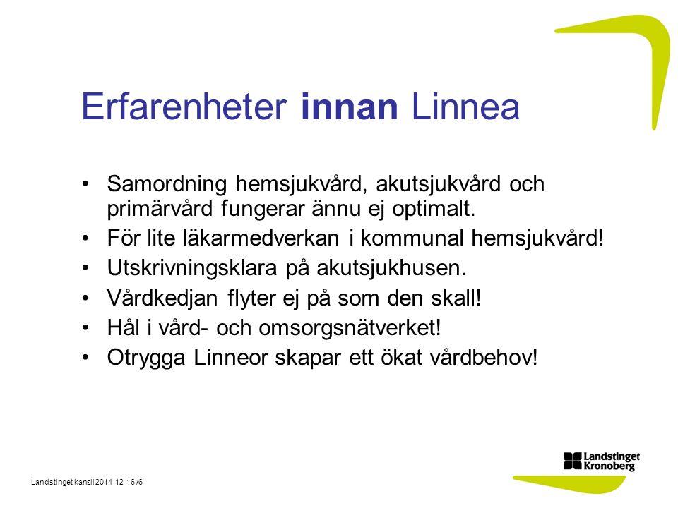 Landstinget kansli 2014-12-16 /6 Erfarenheter innan Linnea Samordning hemsjukvård, akutsjukvård och primärvård fungerar ännu ej optimalt.