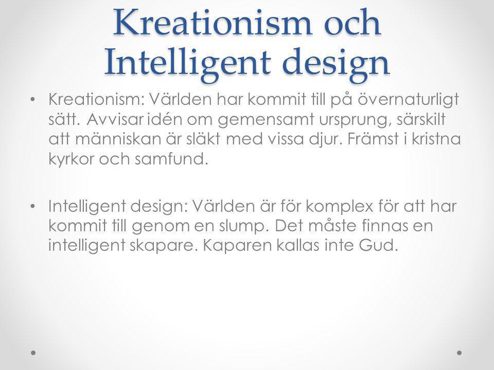 Kreationism och Intelligent design Kreationism: Världen har kommit till på övernaturligt sätt. Avvisar idén om gemensamt ursprung, särskilt att männis