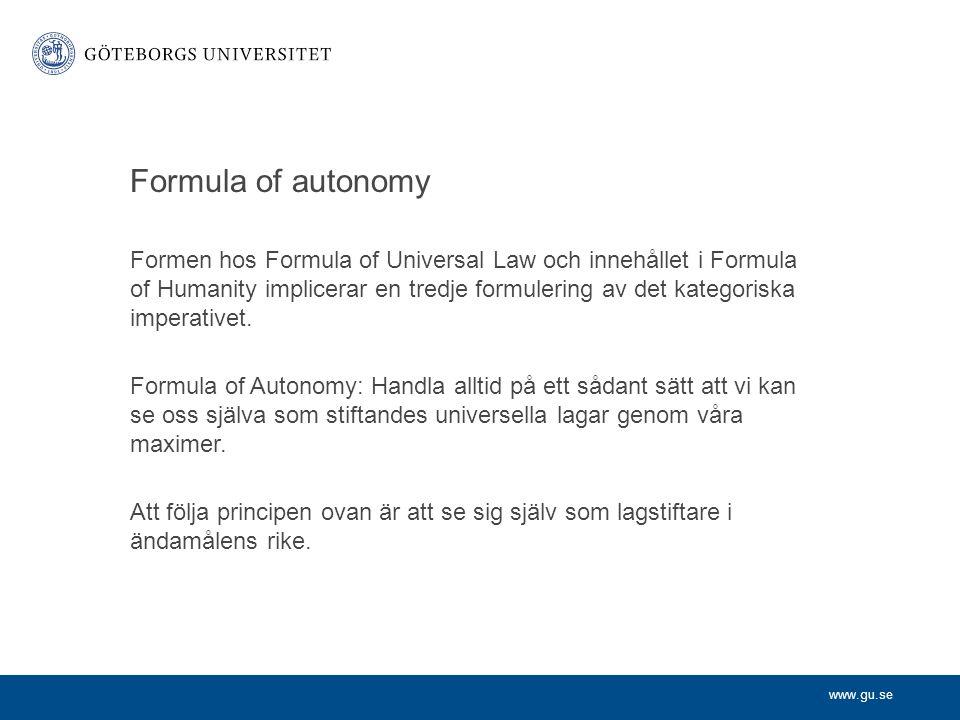www.gu.se Formula of autonomy Formen hos Formula of Universal Law och innehållet i Formula of Humanity implicerar en tredje formulering av det kategor