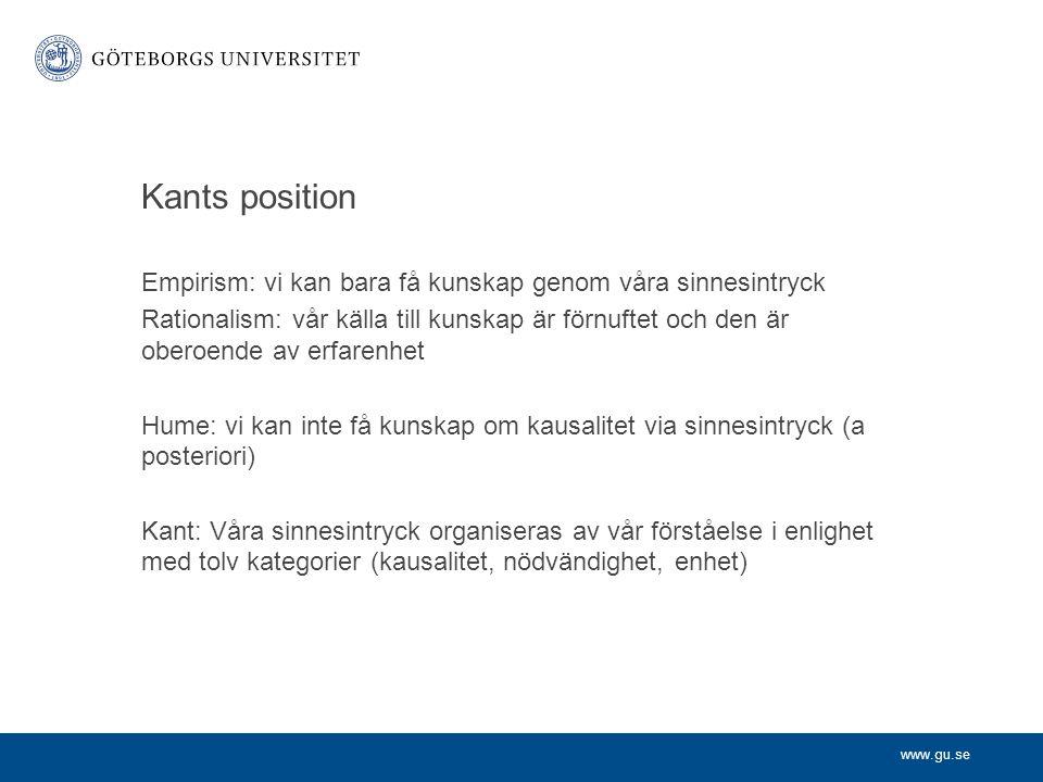 www.gu.se Kants position Empirism: vi kan bara få kunskap genom våra sinnesintryck Rationalism: vår källa till kunskap är förnuftet och den är oberoen