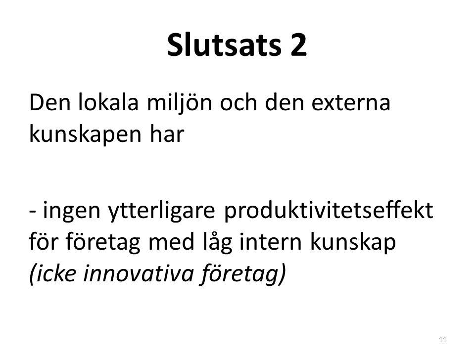 Slutsats 2 Den lokala miljön och den externa kunskapen har - ingen ytterligare produktivitetseffekt för företag med låg intern kunskap (icke innovativa företag) 11