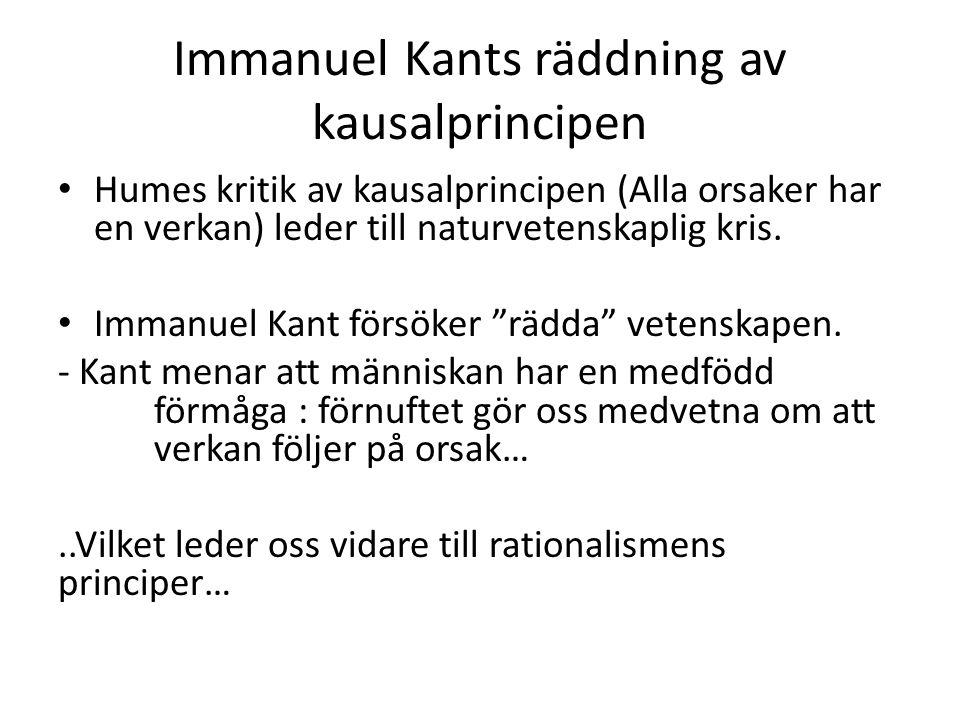Immanuel Kants räddning av kausalprincipen Humes kritik av kausalprincipen (Alla orsaker har en verkan) leder till naturvetenskaplig kris. Immanuel Ka