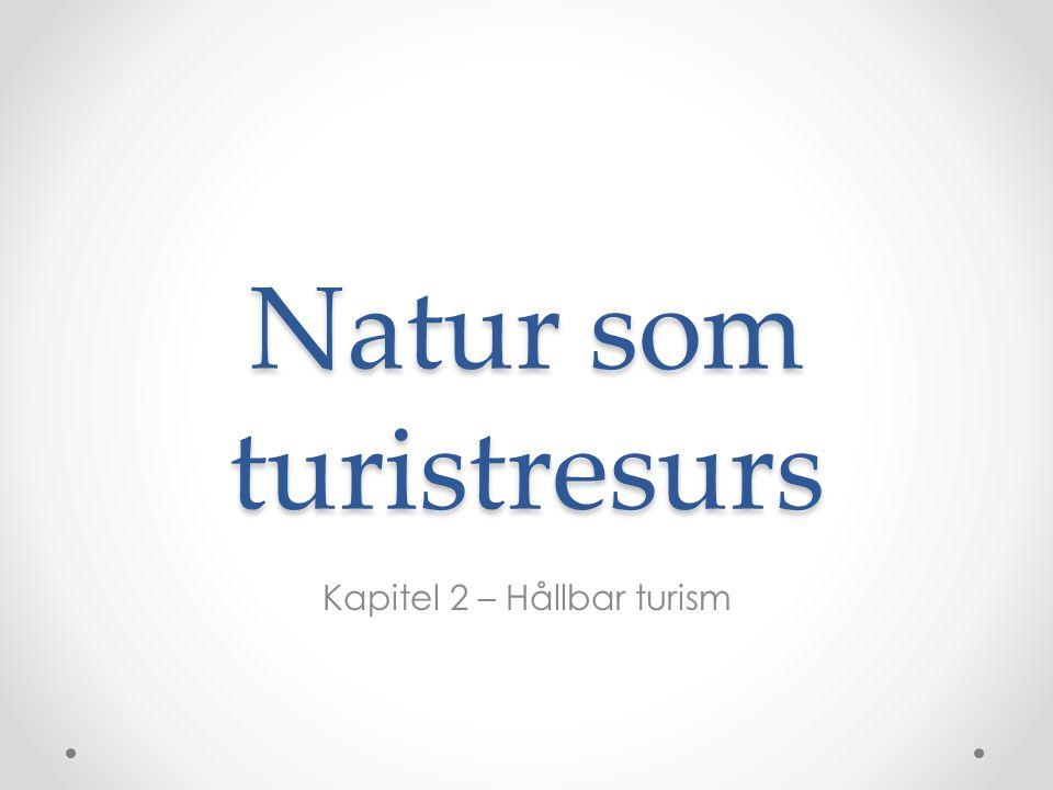 Natur som turistresurs Kapitel 2 – Hållbar turism