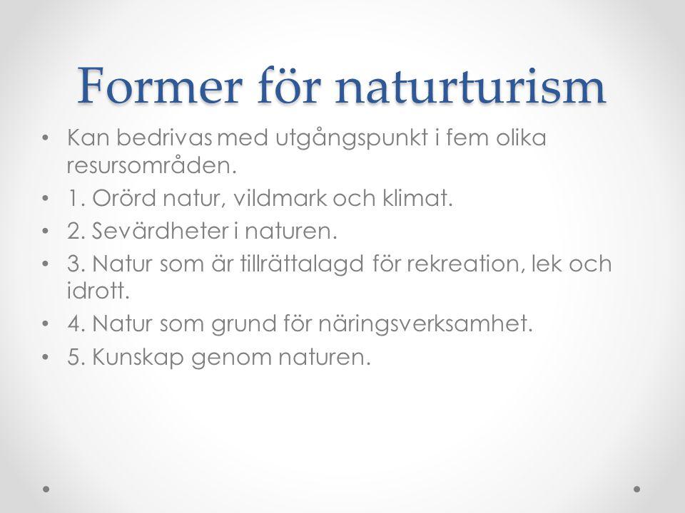 Former för naturturism Kan bedrivas med utgångspunkt i fem olika resursområden. 1. Orörd natur, vildmark och klimat. 2. Sevärdheter i naturen. 3. Natu
