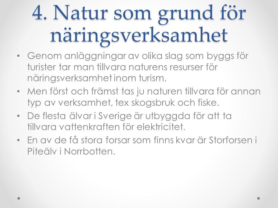 4. Natur som grund för näringsverksamhet Genom anläggningar av olika slag som byggs för turister tar man tillvara naturens resurser för näringsverksam