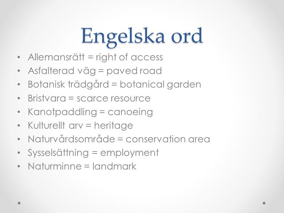 Engelska ord Allemansrätt = right of access Asfalterad väg = paved road Botanisk trädgård = botanical garden Bristvara = scarce resource Kanotpaddling