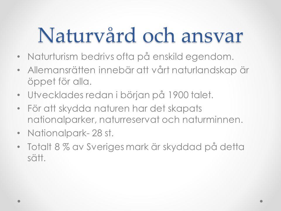 Naturvård och ansvar Naturturism bedrivs ofta på enskild egendom. Allemansrätten innebär att vårt naturlandskap är öppet för alla. Utvecklades redan i