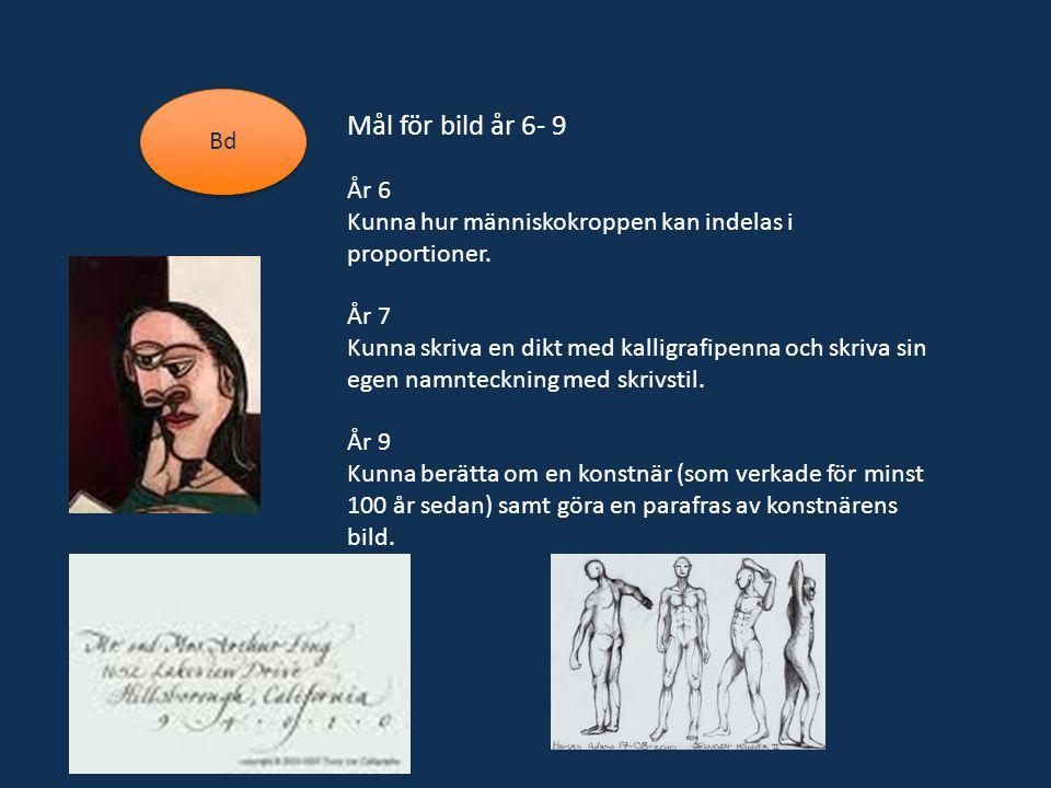 Bd Mål för bild år 6- 9 År 6 Kunna hur människokroppen kan indelas i proportioner. År 7 Kunna skriva en dikt med kalligrafipenna och skriva sin egen n
