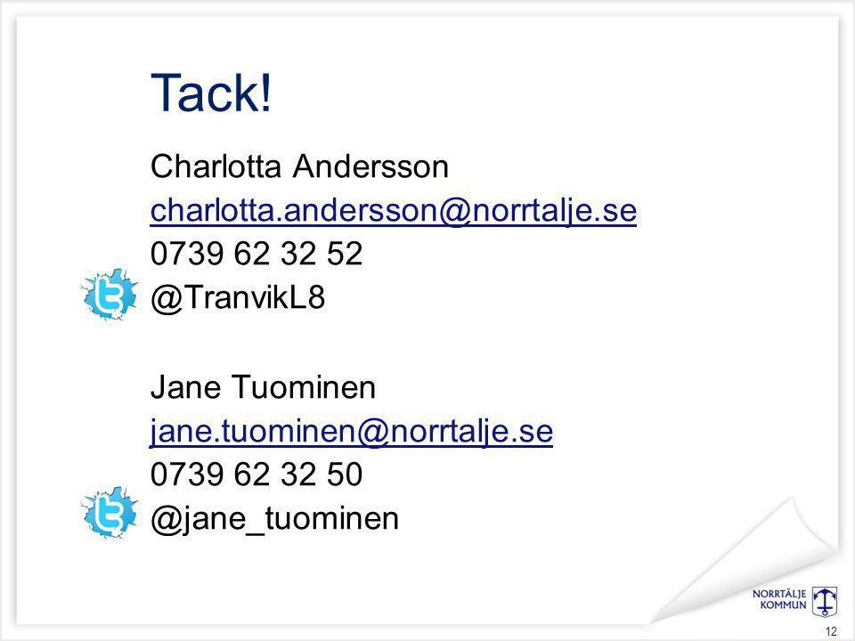 Charlotta Andersson charlotta.andersson@norrtalje.se 0739 62 32 52 @TranvikL8 Jane Tuominen jane.tuominen@norrtalje.se 0739 62 32 50 @jane_tuominen Ta