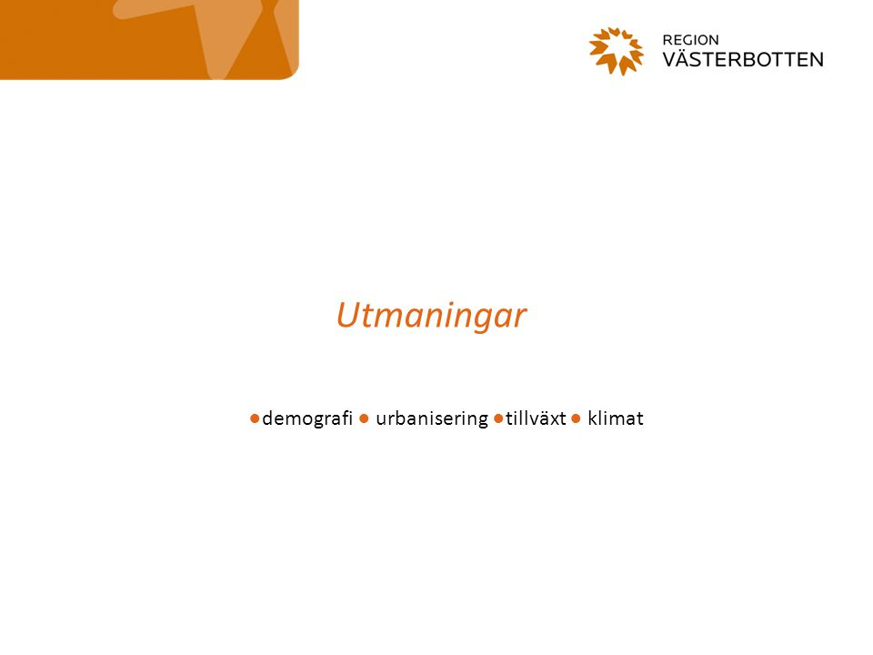 Utmaningar ●demografi ● urbanisering ●tillväxt ● klimat