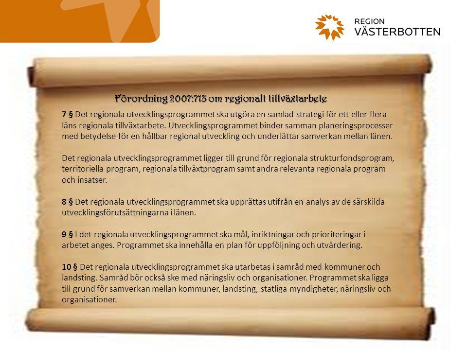 Förordning 2007:713 om regionalt tillväxtarbete 7 § Det regionala utvecklingsprogrammet ska utgöra en samlad strategi för ett eller flera läns regionala tillväxtarbete.