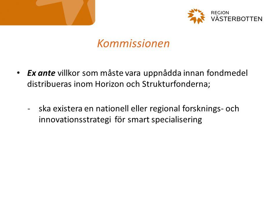 Kommissionen Ex ante villkor som måste vara uppnådda innan fondmedel distribueras inom Horizon och Strukturfonderna; -ska existera en nationell eller regional forsknings- och innovationsstrategi för smart specialisering