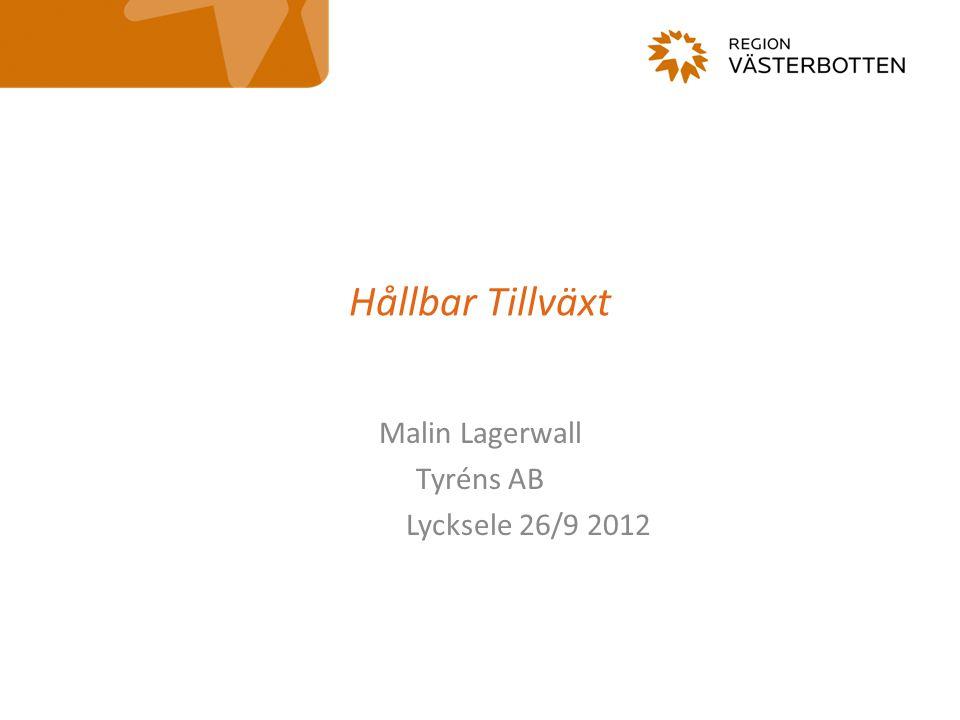 Hållbar Tillväxt Malin Lagerwall Tyréns AB Lycksele 26/9 2012