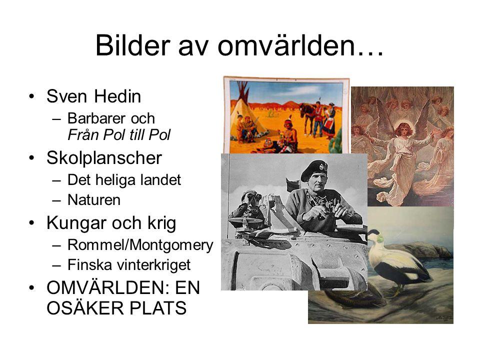 Bilder av omvärlden… Sven Hedin –Barbarer och Från Pol till Pol Skolplanscher –Det heliga landet –Naturen Kungar och krig –Rommel/Montgomery –Finska vinterkriget OMVÄRLDEN: EN OSÄKER PLATS