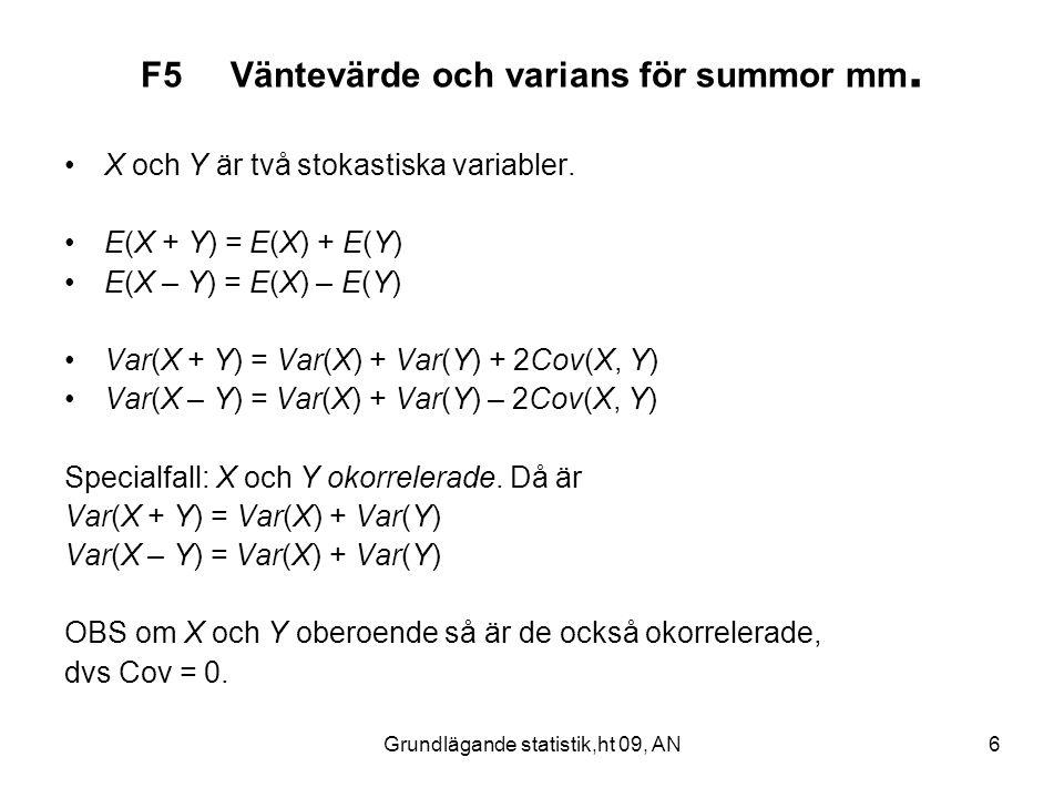 Grundlägande statistik,ht 09, AN6 F5 Väntevärde och varians för summor mm. X och Y är två stokastiska variabler. E(X + Y) = E(X) + E(Y) E(X – Y) = E(X