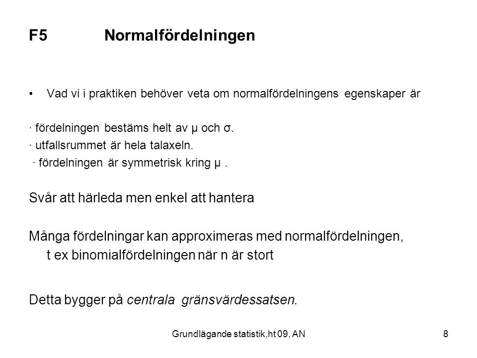 Grundlägande statistik,ht 09, AN8 F5 Normalfördelningen Vad vi i praktiken behöver veta om normalfördelningens egenskaper är · fördelningen bestäms he