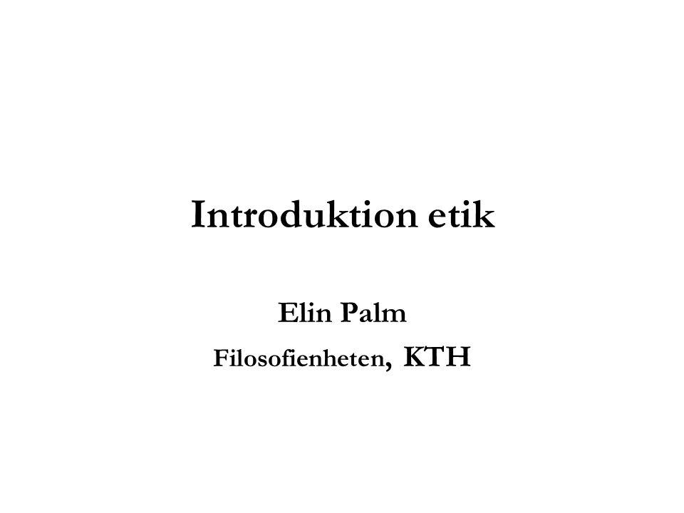 Introduktion etik Elin Palm Filosofienheten, KTH