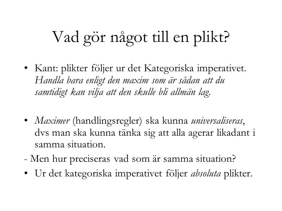 Vad gör något till en plikt.Kant: plikter följer ur det Kategoriska imperativet.
