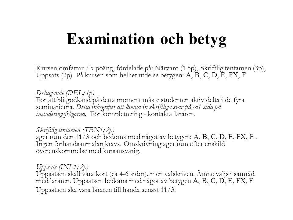 Examination och betyg Kursen omfattar 7.5 poäng, fördelade på: Närvaro (1.5p), Skriftlig tentamen (3p), Uppsats (3p). På kursen som helhet utdelas bet