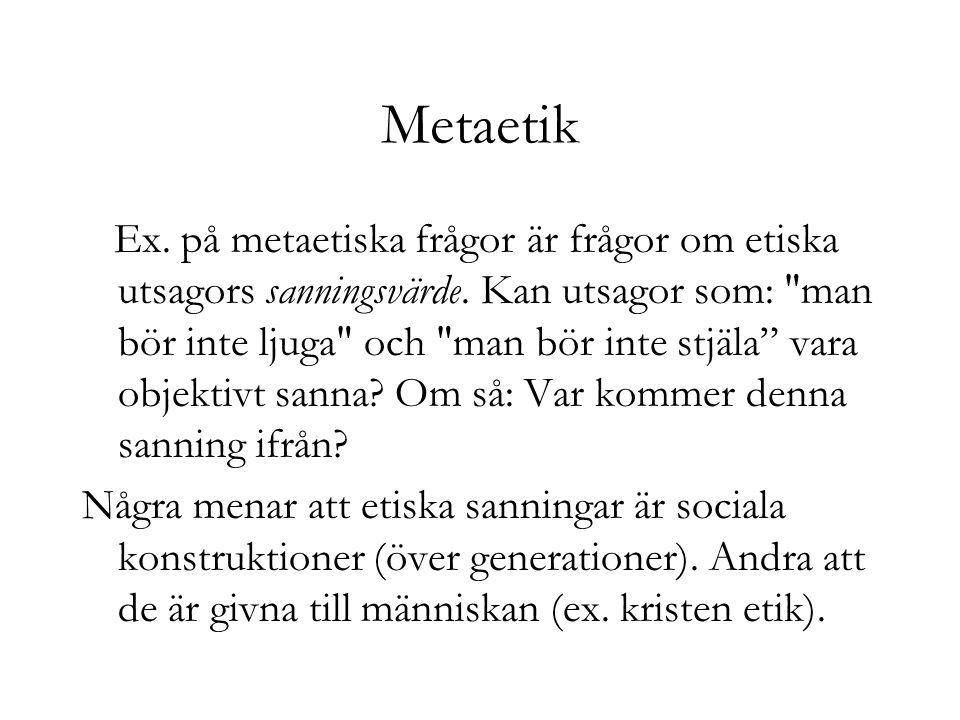 Metaetik Ex. på metaetiska frågor är frågor om etiska utsagors sanningsvärde. Kan utsagor som: