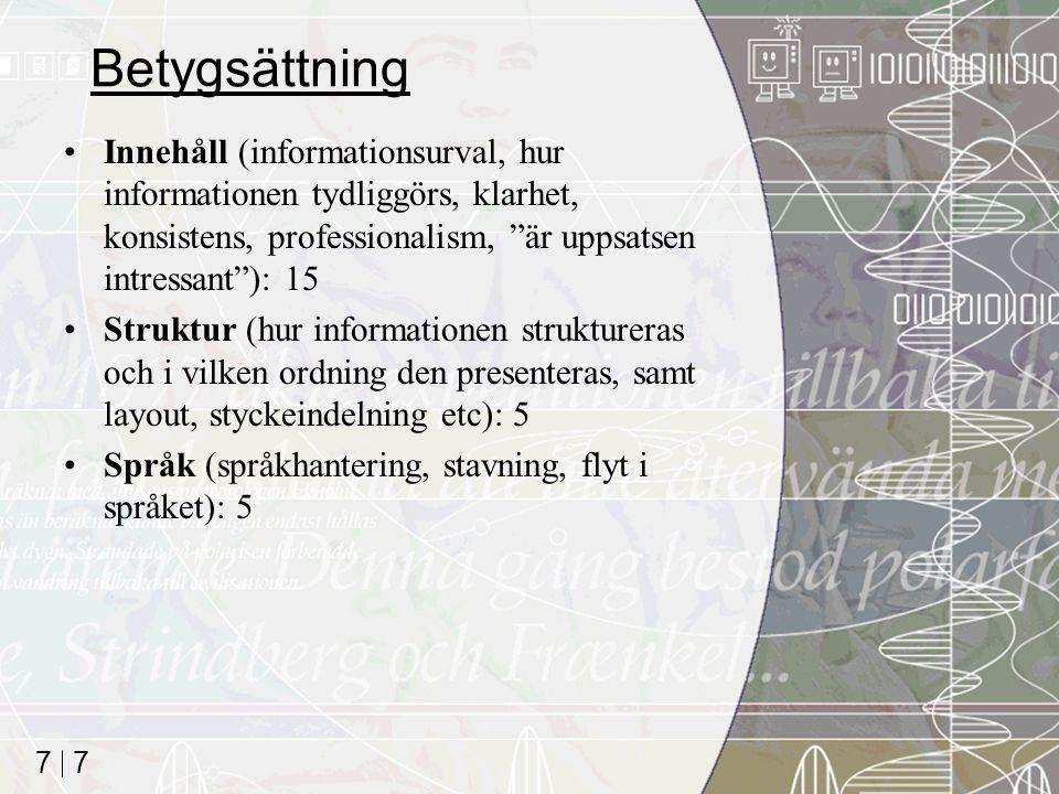 """7 7 Betygsättning Innehåll (informationsurval, hur informationen tydliggörs, klarhet, konsistens, professionalism, """"är uppsatsen intressant""""): 15 Stru"""