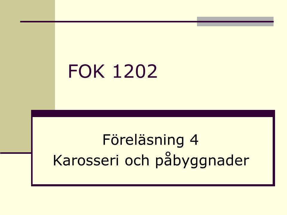 FOK 1202 Föreläsning 4 Karosseri och påbyggnader