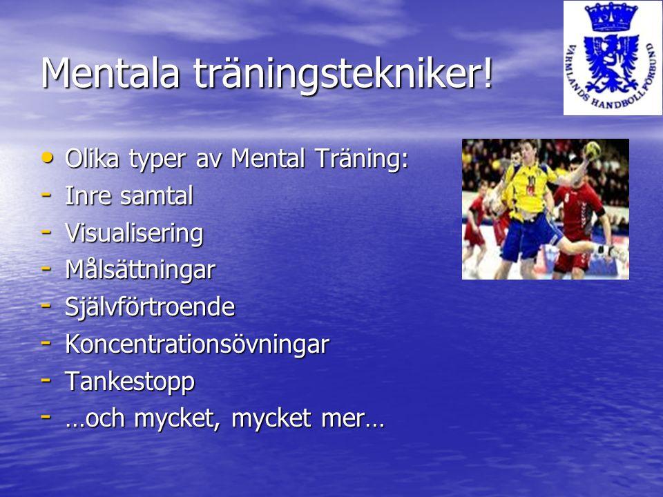 Mentala träningstekniker! Olika typer av Mental Träning: Olika typer av Mental Träning: - Inre samtal - Visualisering - Målsättningar - Självförtroend