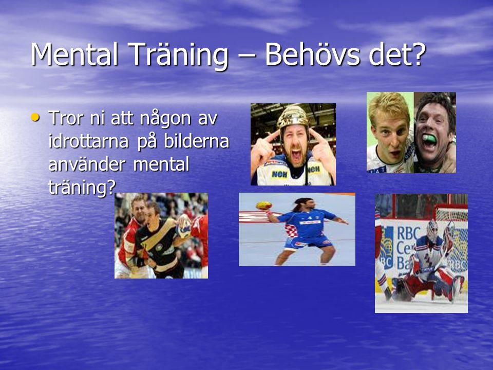 Mental Träning – Behövs det? Tror ni att någon av idrottarna på bilderna använder mental träning? Tror ni att någon av idrottarna på bilderna använder