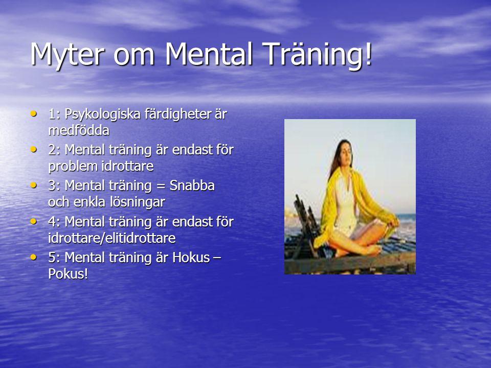 Myter om Mental Träning! 1: Psykologiska färdigheter är medfödda 1: Psykologiska färdigheter är medfödda 2: Mental träning är endast för problem idrot