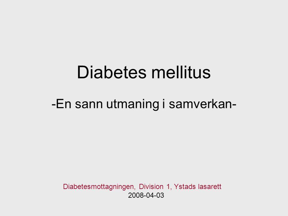 Diabetes mellitus -En sann utmaning i samverkan- Diabetesmottagningen, Division 1, Ystads lasarett 2008-04-03