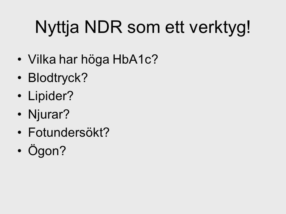 Nyttja NDR som ett verktyg! Vilka har höga HbA1c? Blodtryck? Lipider? Njurar? Fotundersökt? Ögon?