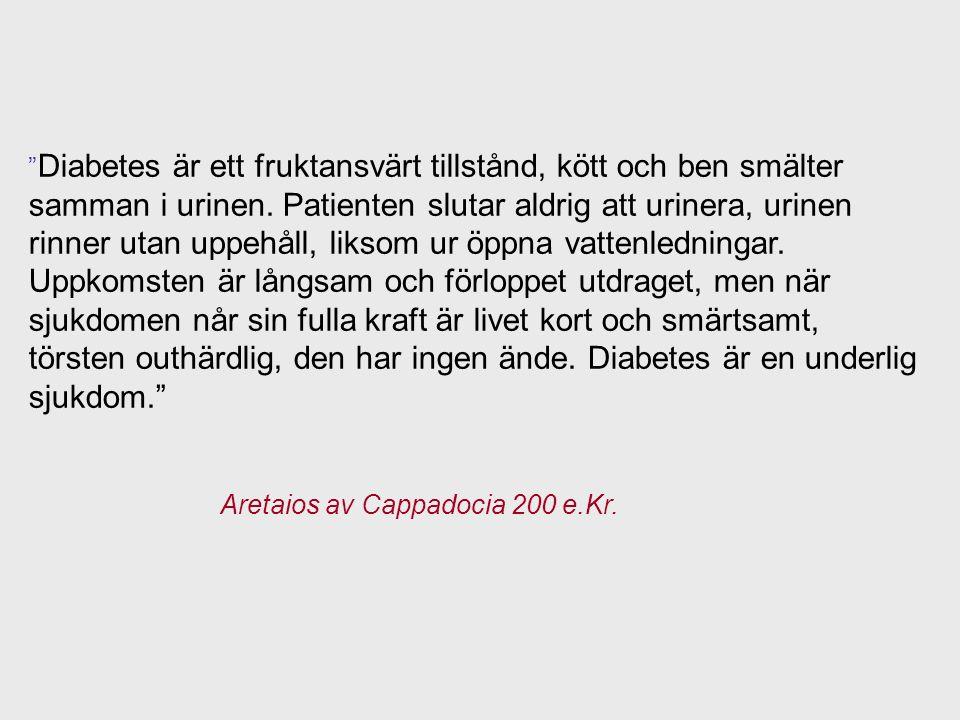 """"""" Diabetes är ett fruktansvärt tillstånd, kött och ben smälter samman i urinen. Patienten slutar aldrig att urinera, urinen rinner utan uppehåll, liks"""
