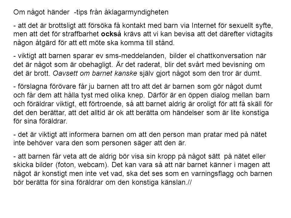 Om något händer -tips från åklagarmyndigheten - att det är brottsligt att försöka få kontakt med barn via Internet för sexuellt syfte, men att det för