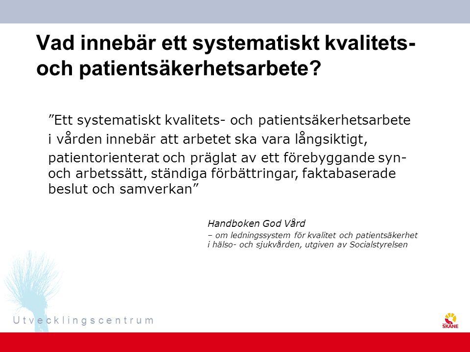 U t v e c k l i n g s c e n t r u m Vad innebär ett systematiskt kvalitets- och patientsäkerhetsarbete.