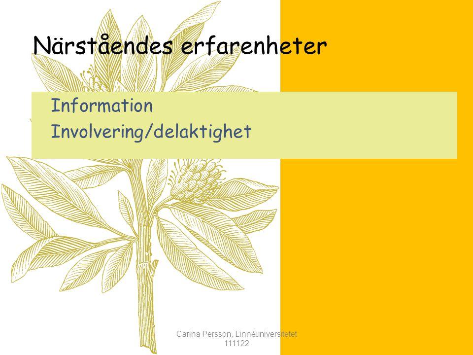 Närståendes erfarenheter Information Involvering/delaktighet Carina Persson, Linnéuniversitetet 111122