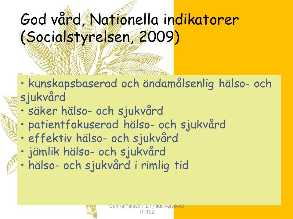 God vård, Nationella indikatorer (Socialstyrelsen, 2009) kunskapsbaserad och ändamålsenlig hälso- och sjukvård säker hälso- och sjukvård patientfokuserad hälso- och sjukvård effektiv hälso- och sjukvård jämlik hälso- och sjukvård hälso- och sjukvård i rimlig tid Carina Persson, Linnéuniversitetet 111122