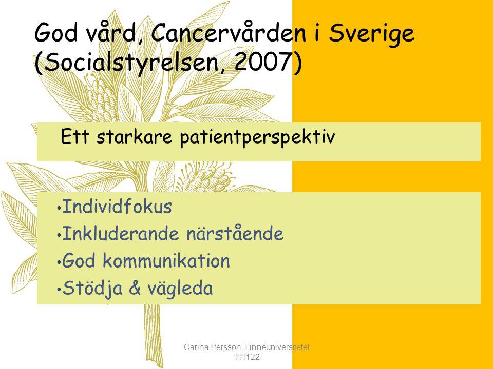 God vård, Cancervården i Sverige (Socialstyrelsen, 2007) Ett starkare patientperspektiv Individfokus Inkluderande närstående God kommunikation Stödja & vägleda Carina Persson, Linnéuniversitetet 111122